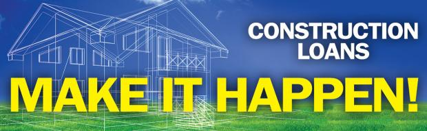 Make it Happen! Construction Loans